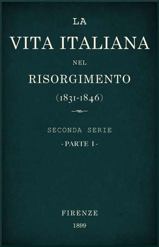 La vita Italiana nel Risorgimento (1831-1846), parte I Seconda serie - Storia