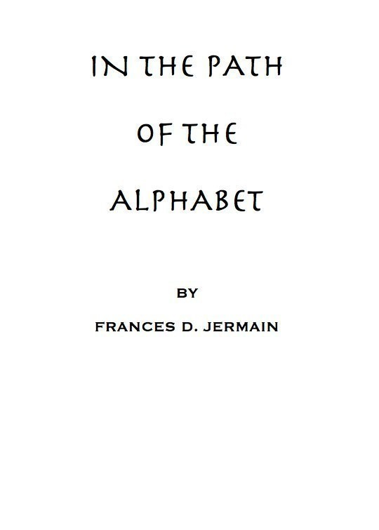 In the path of the alphabet an historical account of the ancient beginnings and evolution of the modern alphabet