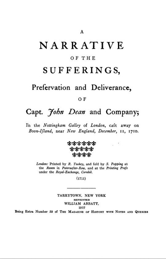 A narrative of the sufferings, preservation and deliverance, of Capt. John Dean and company in the Nottingham galley of London, east away on Boon-Island, near New England, December 11, 1710