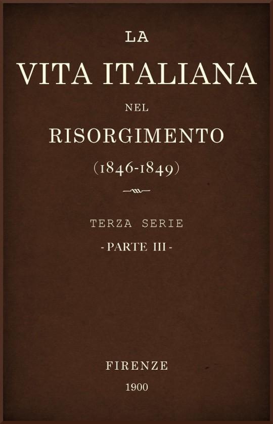 La vita Italiana nel Risorgimento (1846-1849), parte III Terza serie - Storia