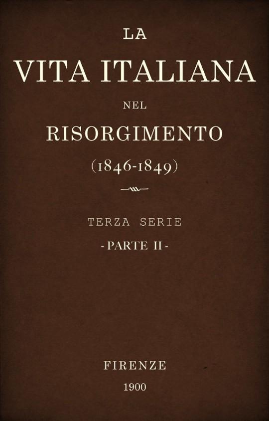La vita Italiana nel Risorgimento (1846-1849), parte II Terza serie - Storia