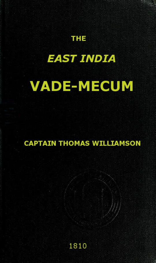 The East India Vade-Mecum, Volume 2 (of 2) or, complete guide to gentlemen intended for the civil, military, or naval service of the East India Company.