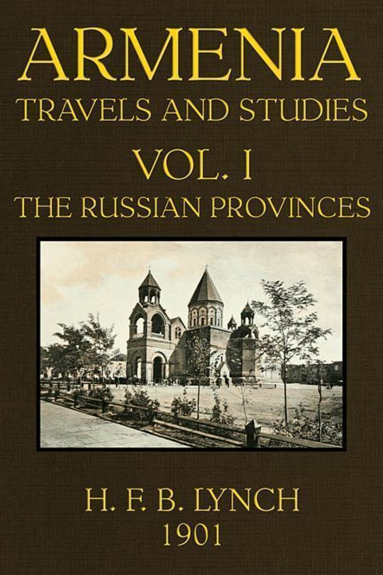 Armenia, Travels and Studies (Volume 1 of 2) The Russian Provinces