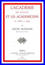 L'Academie des sciences et les ecademiciens de 1666 a 1793