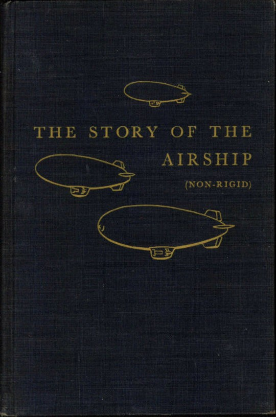 The Story of the Airship (Non-rigid) A Study of One of America's Lesser Known Defense Weapons