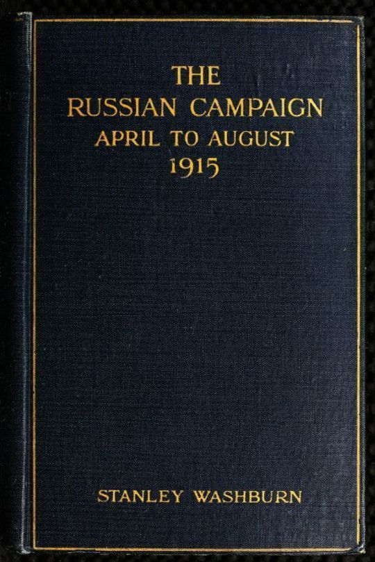 "The Russian Campaign April to August, 1915, Being the Second Volume of ""Field Notes from the Russian Front"""
