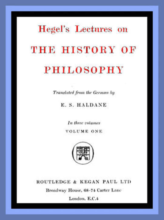 Hegel's Lectures on the History of Philosophy: Volume One (of 3)