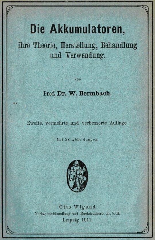 Die Akkumulatoren ihre Theorie, Herstellung, Behandlung und Verwendung.