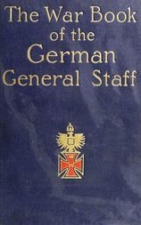 "The War Book of the German General Staff Being ""The Usages of War on Land"" Issued by the Great General Staff of"