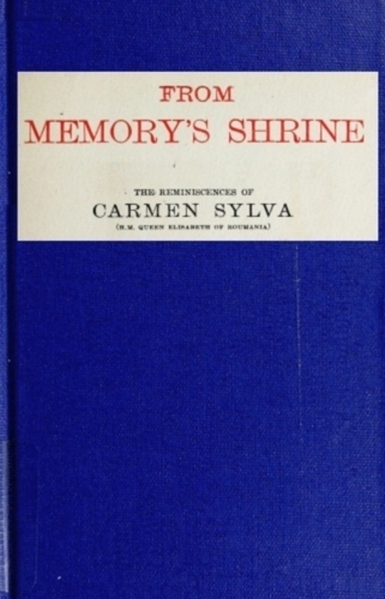 From memory's shrine the reminscences of Carmen Sylva