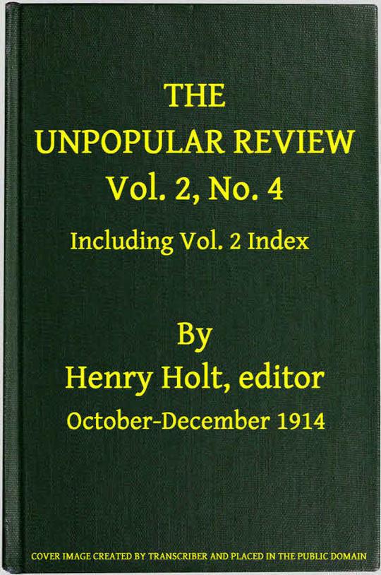 The Unpopular Review, Vol. 2, No. 4, October-December 1914, including Vol. 2 Index