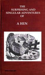 The Surprising and Singular Adventures of A HEN as Related by Herself to Her Family of Chickens