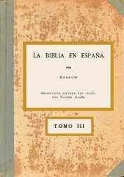 La Biblia en España, Tomo III (de 3) O viajes, aventuras y prisiones de un inglés en su intento de difundir las Escrituras por la Península