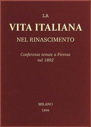 La vita Italiana nel Rinascimento Conferenze tenute a Firenze nel 1892