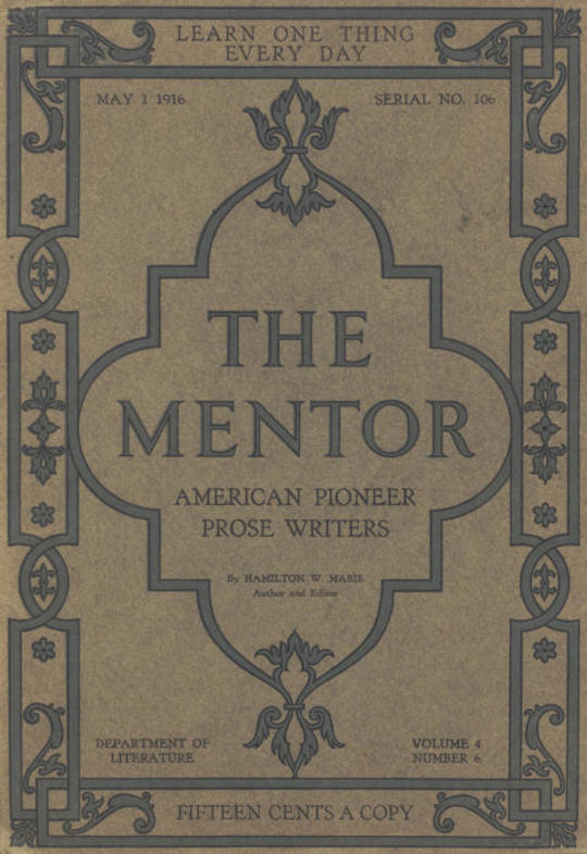 The Mentor: American Pioneer Prose Writers, Vol. 4, Num. 6, Serial No. 106, May 1, 1916