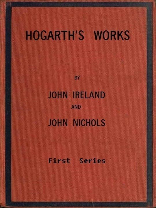 Hogarth's Works. Vol. 1 of 3 With life and anecdotal descriptions of his pictures