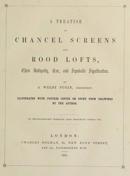 A Treatise on Chancel Screens and Rood Lofts Their Antiquity, Use, and Symbolic Signification