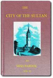 The City of the Sultan; and Domestic Manners of the Turks, in 1836, Vol. II (of 2)