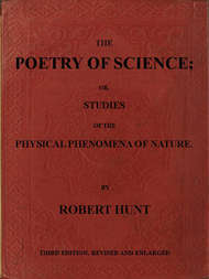 The Poetry of Science or, Studies of the Physical Phenomena of Nature
