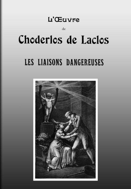 Les Liaisons dangereuses Lettres recueillies dans une Société et publiées pour l'instruction de quelques autres