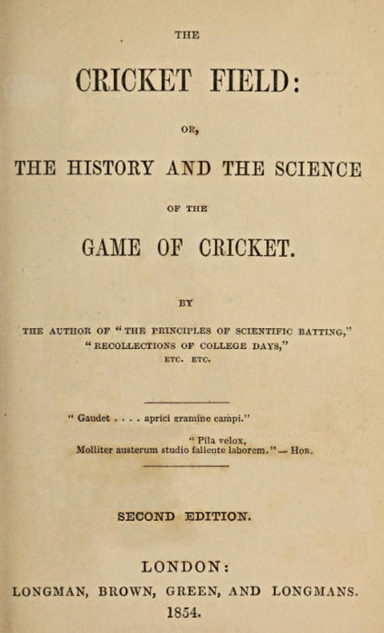 The Cricket Field Or, the History and Science of the Game of Cricket