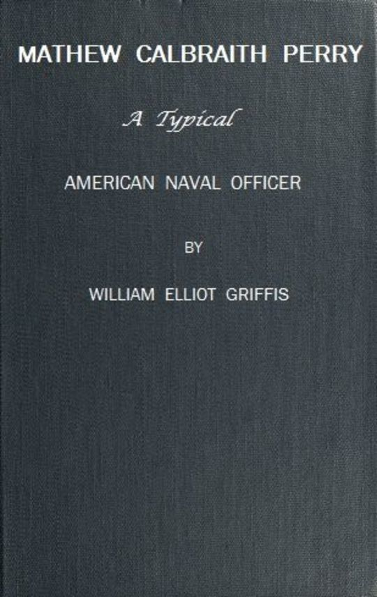 Matthew Calbraith Perry A Typical American Naval Officer