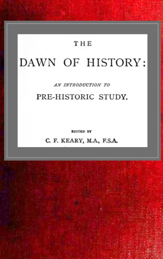 The Dawn of History An Introduction to Pre-Historic Study