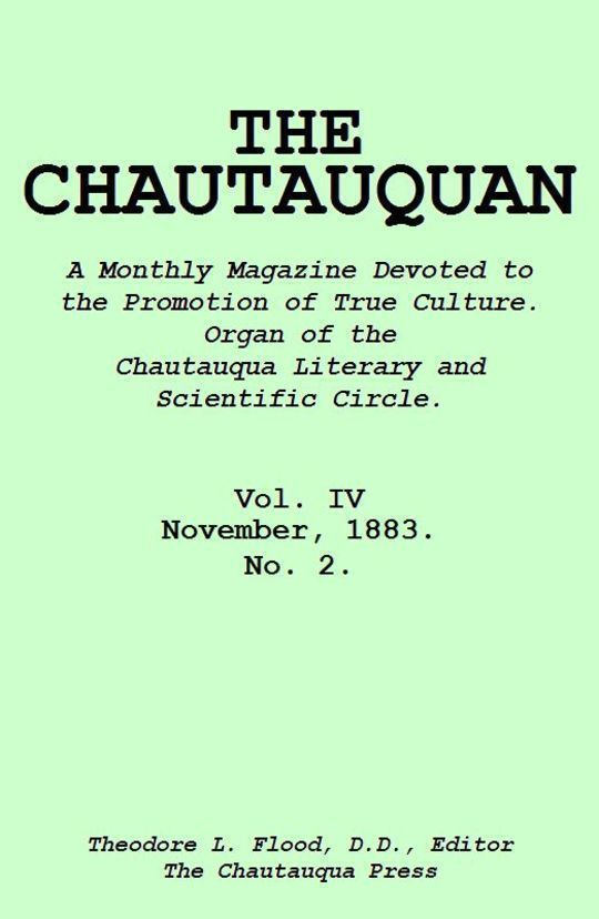 The Chautauquan, Vol. IV, December 1883 A Monthly Magazine Devoted to the Promotion of True Culture. Organ of the Chautauqua Literary and Scientific Circle.