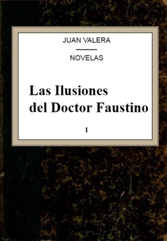 Las Ilusiones del Doctor Faustino, v.1