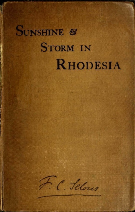 Sunshine and Storm in Rhodesia Being a Narrative of Events in Matabeleland Both Before and During the Recent Native Insurrection Up to the Date of the Disbandment of the Bulawayo Field Force