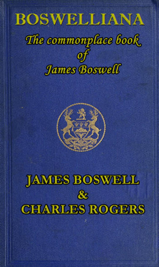 Boswelliana The Commonplace Book of James Boswell with a Memoir and Annotations