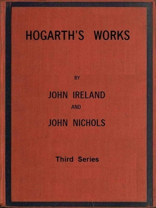 Hogarth's Works: Volume 3 (of 3) With life and anecdotal descriptions of his pictures