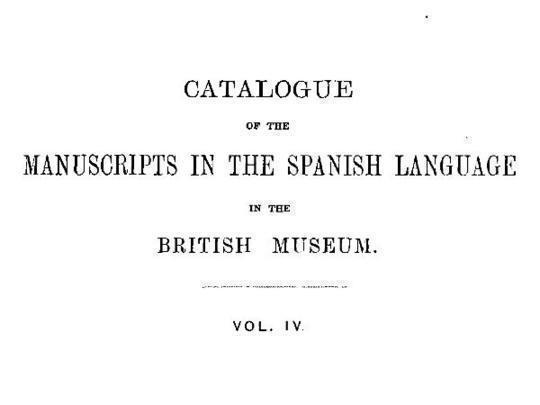 Catalogue of the Manuscripts in the Spanish Language in the British Museum Vol. IV
