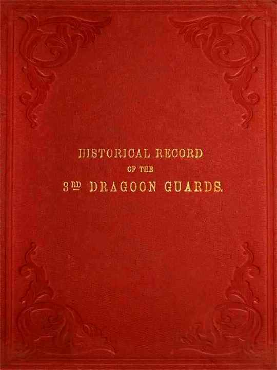 Historical Record of the Third or Princes of Wales' Regiment of Dragoon Guards: From Its Formation in 1685 to 1838