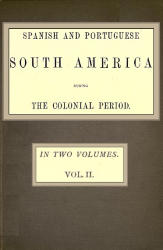 Spanish and Portuguese South America during the Colonial Period; Vol. 2 of 2