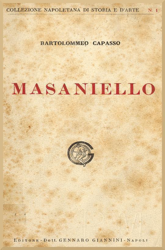 La casa e la famiglia di Masaniello Ricordi della storia e della vita Napolitana nel Secolo XVII