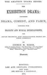 The Exhibition Drama Comprising Drama, Comedy, and Farce, Together with Dramatic and Musical Entertainments