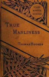 True Manliness From the Writings of Thomas Hughes