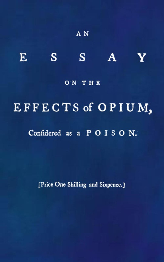 An Essay on the Effects of Opium. Considered as a Poison