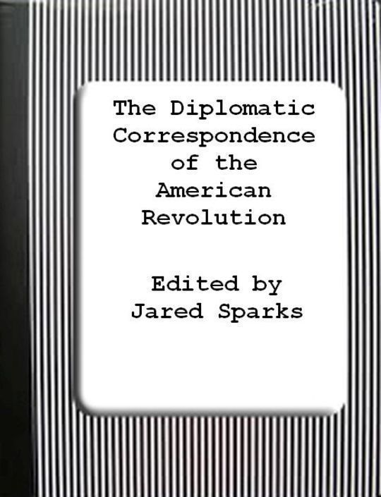 The Diplomatic Correspondence of the American Revolution (Vol. 2/12)