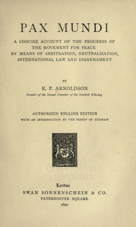 Pax mundi A concise account of the progress of the movement for peace by means of arbitration, neutralization, international law and disarmament