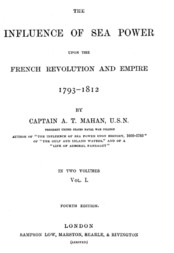 The Influence of sea Power upon the French Revolution and Empire 1793-1812, vol I