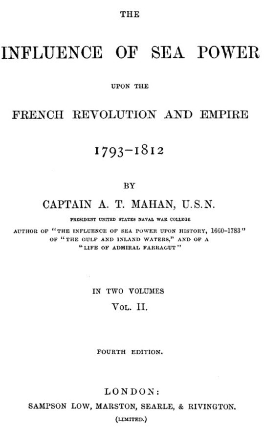 The Influence of Sea Power upon the French Revolution and Empire 1793-1812, Vol II (of 2)