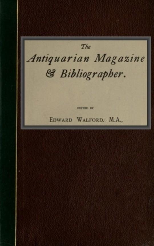 The Antiquarian Magazine & Bibliographer; Vol. 4, July-Dec 1884
