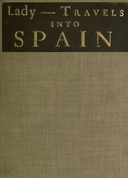 The Ingenious and Diverting Letters of the Lady—Travels into Spain Describing the Devotions, Nunneries, Humours, Customs, Laws, Militia, Trade, Diet and Recreations of that People