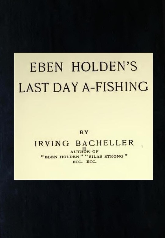 Eben Holden's Last Day A-Fishing