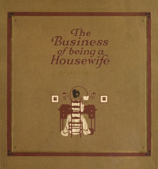 The Business of Being a Housewife A Manual to Promote Household Efficiency and Economy