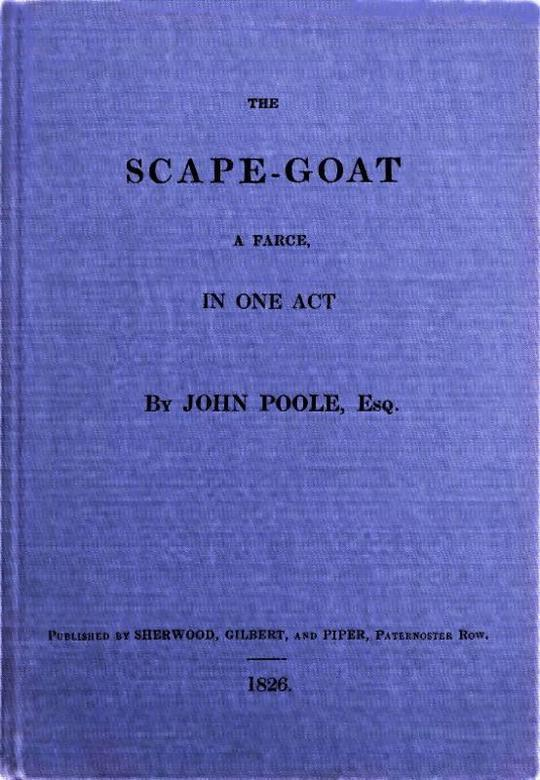 The Scape-Goat A Farce in One Act