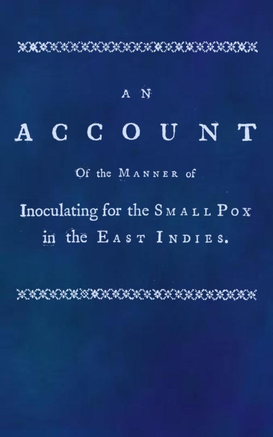 An account of the manner of inoculating for the small pox in the East Indies With some observations on the practice and mode of treating that disease in those parts
