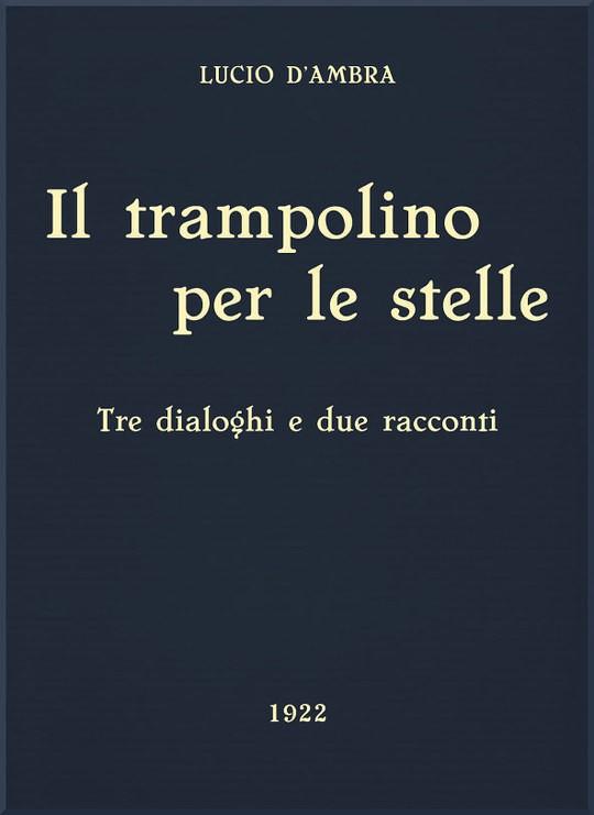 Il trampolino per le stelle Tre dialoghi e due racconti